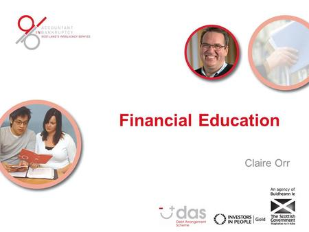 Financial Education Claire Orr. Financial Education The introduction of mandatory advice and targeted Financial Education, is a key part of the 'Financial.