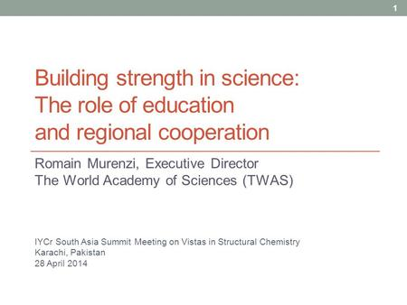 Building strength in science: The role of education and regional cooperation Romain Murenzi, Executive Director The World Academy of Sciences (TWAS) 1.