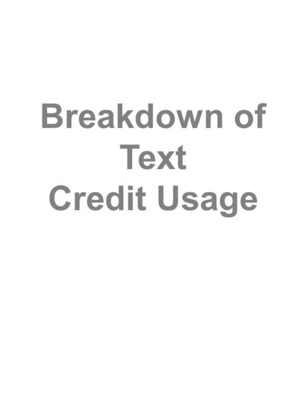 Breakdown of Text Credit Usage. Cost Breakdown: MT Outgoing Messages (MT) In general, all outgoing SMS messages (MT) cost 1 text credit. MT are sent during: