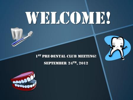 Welcome! 1 st Pre-Dental Club Meeting! September 24 th, 2012.