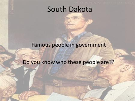 South Dakota Famous people in government Do you know who these people are??