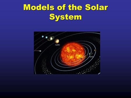 Models of the Solar System. The observations that you have been making of the Sun, Moon and stars were the same observations made by early scientists.