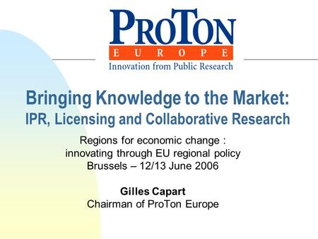 Bringing Knowledge to the Market: IPR, Licensing and Collaborative Research Regions for economic change : innovating through EU regional policy Brussels.