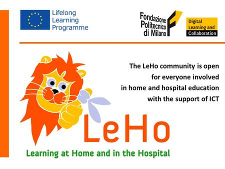 The LeHo community is open for everyone involved in home and hospital education with the support of ICT.