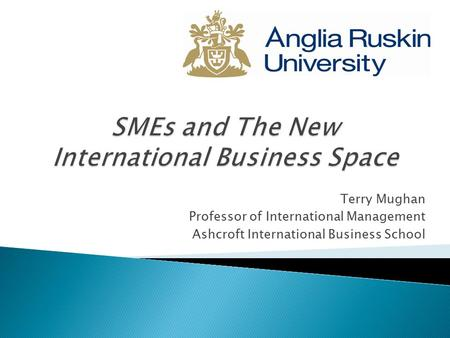 Terry Mughan Professor of International Management Ashcroft International Business School.
