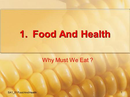 SA1_01 Food And Health 1 1.Food And Health Why Must We Eat ?