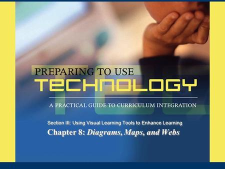 Chapter 8: Diagrams, Maps, and Webs Section III: Using Visual Learning Tools to Enhance Learning.