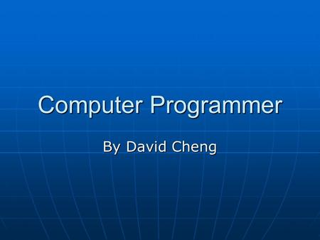 Computer Programmer By David Cheng. Job Summary A programmer develops and maintains software on a large mainframe system or one who develops software.