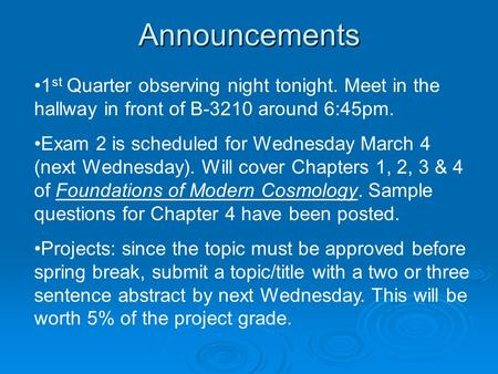 Announcements 1 st Quarter observing night tonight. Meet in the hallway in front of B-3210 around 6:45pm. Exam 2 is scheduled for Wednesday March 4 (next.