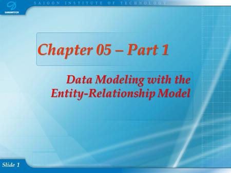 Slide 1 Chapter 05 – Part 1 Data Modeling with the Entity-Relationship Model.
