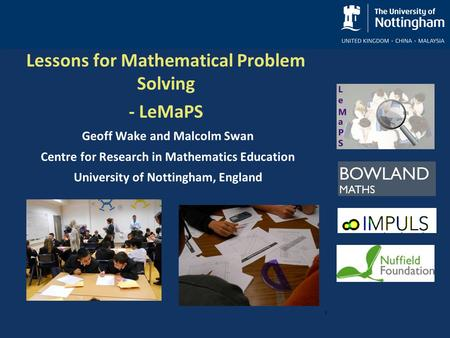 Lessons for Mathematical Problem Solving - LeMaPS Geoff Wake and Malcolm Swan Centre for Research in Mathematics Education University of Nottingham, England.