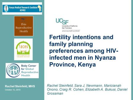Fertility intentions and family planning preferences among HIV- infected men in Nyanza Province, Kenya Rachel Steinfeld, Sara J, Newmann, Maricianah Onono,