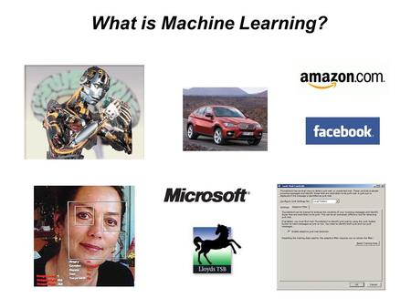 What is Machine Learning?. The world is driven by data. Germany's climate research centre generates 10 petabytes per year Google processes 24 petabytes.