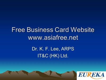 Free Business Card Website www.asiafree.net Dr. K. F. Lee, ARPS IT&C (HK) Ltd.