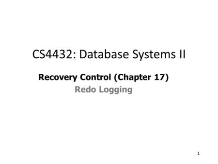 1 Recovery Control (Chapter 17) Redo Logging CS4432: Database Systems II.