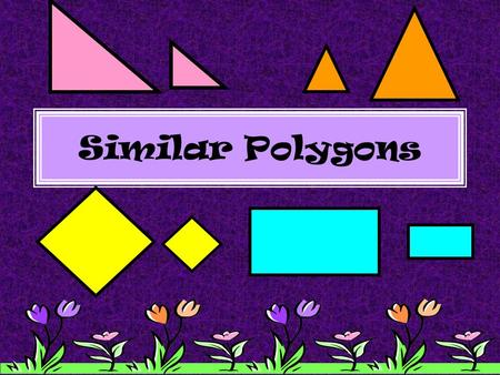 Similar Polygons.
