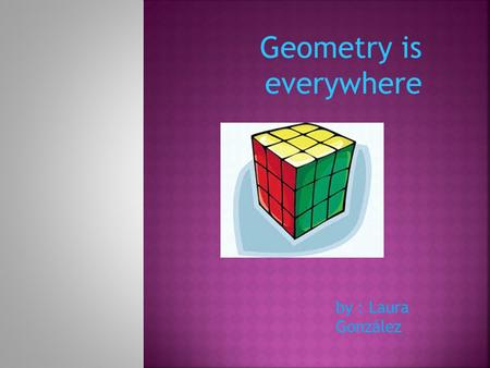 Geometry is everywhere by : Laura González  Solid figures are 3D figures that have length, width and heigth.  For example :  Sphere Faces:0 Vertices:0.