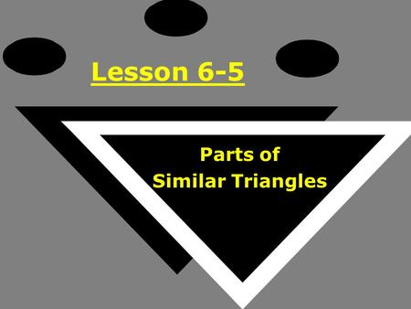 Lesson 6-5 Parts of Similar Triangles. Ohio Content Standards: