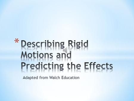 Adapted from Walch Education 1.4.1: Describing Rigid Motions and Predicting the Effects 2 Rigid motions are transformations that don't affect an object's.
