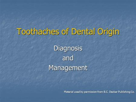 Toothaches of Dental Origin DiagnosisandManagement Material used by permission from B.C. Decker Publishing Co.