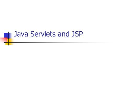 Java Servlets and JSP.
