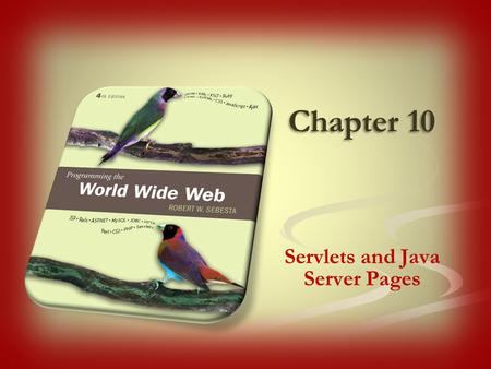 Chapter 10 Servlets and Java Server Pages. A servlet is a Java class designed to be run in the context of a special servlet container An instance of the.
