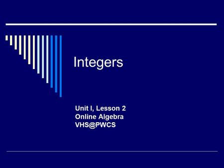 Integers Unit I, Lesson 2 Online Algebra