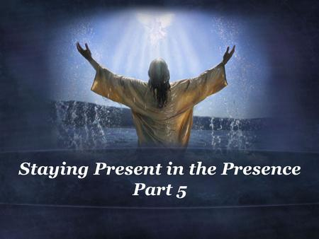 Staying Present in the Presence Part 5. Romans 5:1-2 (MSG) 1 By entering through faith into what God has always wanted to do for us—set us right with.