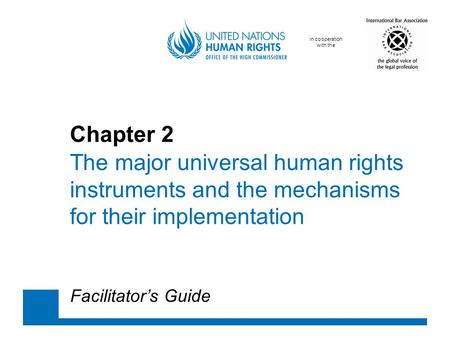 In cooperation with the Chapter 2 The major universal human rights instruments and the mechanisms for their implementation Facilitator's Guide.