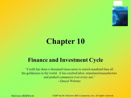 "10-1 McGraw-Hill/Irwin ©2007 by the McGraw-Hill Companies, Inc. All rights reserved. Chapter 10 Finance and Investment Cycle ""Credit has done a thousand."