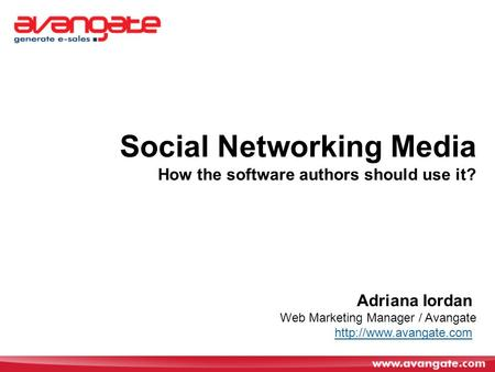 Adriana Iordan Web Marketing Manager / Avangate  Social Networking Media How the software authors should use it?