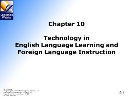 Chapter 10 Technology in English Language Learning and Foreign Language Instruction M. D. Roblyer Integrating Educational Technology into Teaching, 4/E.