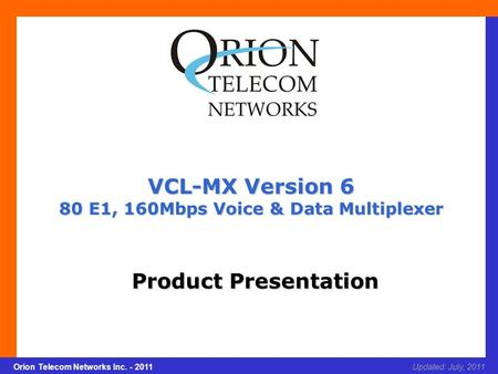 Slide 1 Orion Telecom Networks Inc. - 2011Slide 1 VCL-MX Version 6 xcvcxv Updated: July, 2011Orion Telecom Networks Inc. - 2011 VCL-MX Version 6 80 E1,