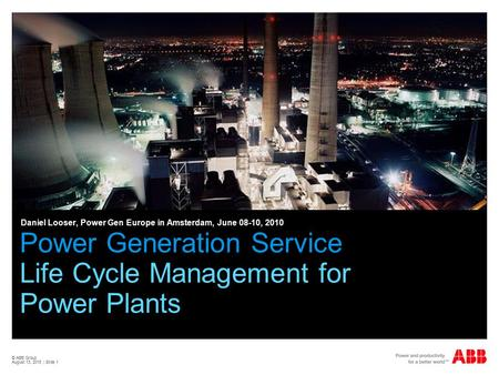 © ABB Group August 13, 2015 | Slide 1 Power Generation Service Life Cycle Management for Power Plants Daniel Looser, Power Gen Europe in Amsterdam, June.