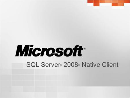 SQL Server ® 2008 ® Native Client. Agenda  Introduction to SQL Server Native Client  Building High-Performance Data Access Solutions  Going Beyond.