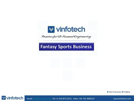Fantasy Sports Business   Tel: +1-310-872-6371, India: San Francisco Indore.