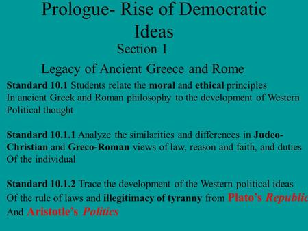 Prologue- Rise of Democratic Ideas Section 1 Legacy of Ancient Greece and Rome Standard 10.1 Students relate the moral and ethical principles In ancient.