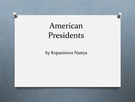 American Presidents by Kopasinova Nastya. Bill Clinton is the 42 nd American president.