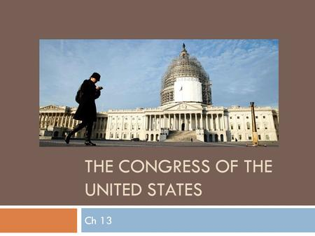 THE CONGRESS OF THE UNITED STATES Ch 13. Americans hate the Congress??
