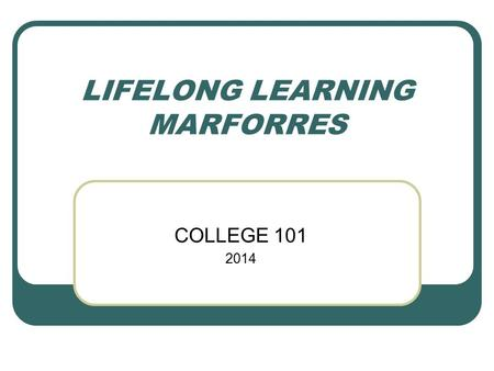 LIFELONG LEARNING MARFORRES COLLEGE 101 2014. OVERVIEW Services available at the Education Center Counseling and Information Tuition Assistance Pell Grants.