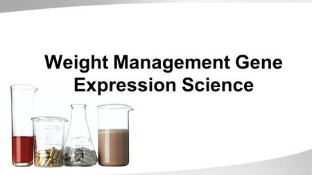 Weight Management Gene Expression Science. Advances in Gene Expression Science Allow Scientists to Compare & Contrast Expression Patterns of two Biological.