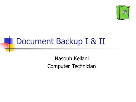 Document Backup I & II Nasouh Keilani Computer Technician.