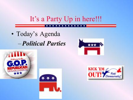 Today's Agenda –Political Parties It's a Party Up in here!!!