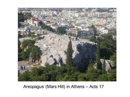 Areopagus (Mars Hill) in Athens – Acts 17. Both men understood accepting the resurrection as a historical fact is central the Christian faith Our Cultural.