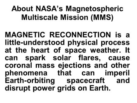 SMART About NASA's Magnetospheric Multiscale Mission (MMS) MAGNETIC RECONNECTION is a little-understood physical process at the heart of space weather.
