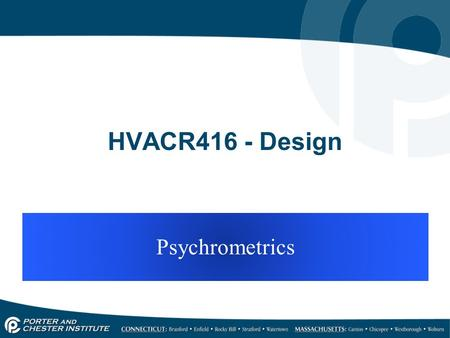 HVACR416 - Design Psychrometrics. Definition 23.8.4  Psychrometrics: The study of air and water vapor properties.  Psychrometric chart: A graphical.