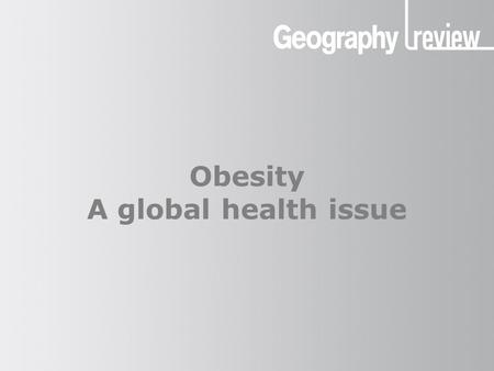 Obesity A global health issue. Obesity: a global health issue Geography of obesity What is obesity? Obesity is abnormal or excessive fat accumulation.