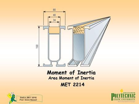 Moment of Inertia Area Moment of Inertia MET 2214