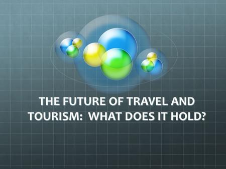 THE FUTURE OF TRAVEL AND TOURISM: WHAT DOES IT HOLD?