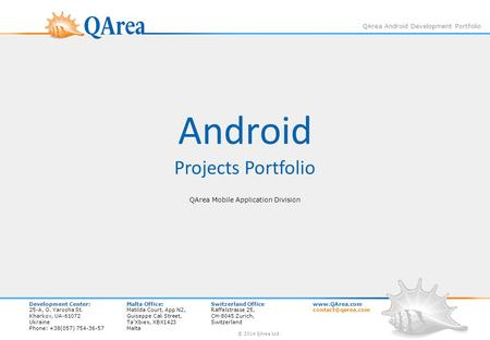 QArea Android Development Portfolio Android <strong>Projects</strong> Portfolio QArea Mobile Application Division Development Center:Malta Office:Switzerland Officewww.QArea.com.